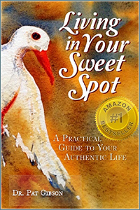 Dr. Pat Gibson: Living in Your Sweet Spot: A Practical Guide to Your Authentic Life